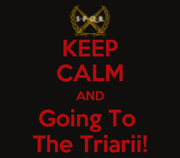 KEEP CALM AND Going To  The Triarii!