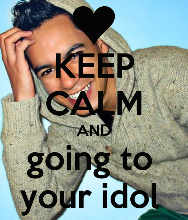KEEP CALM AND going to  your idol