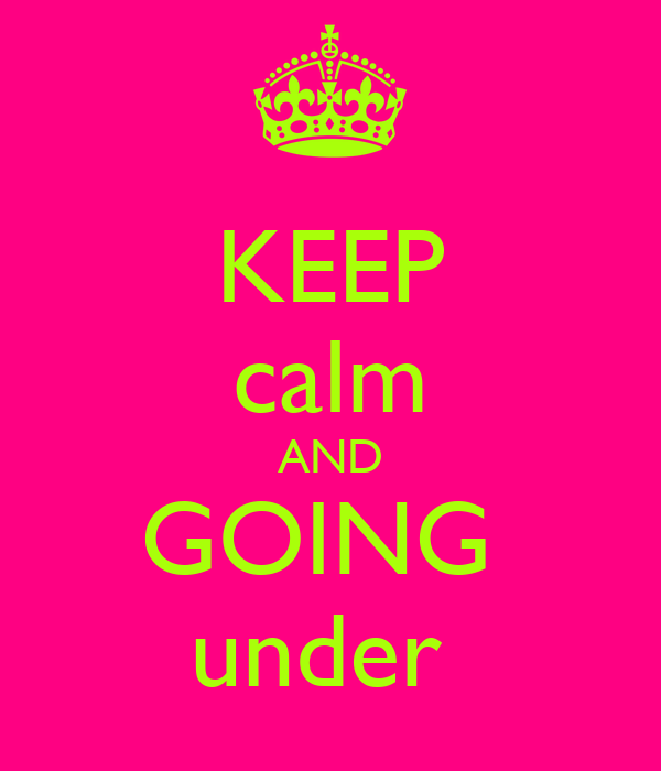 KEEP calm AND GOING  under