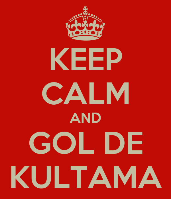 KEEP CALM AND GOL DE KULTAMA