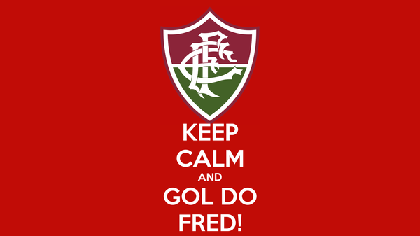 KEEP CALM AND GOL DO FRED!