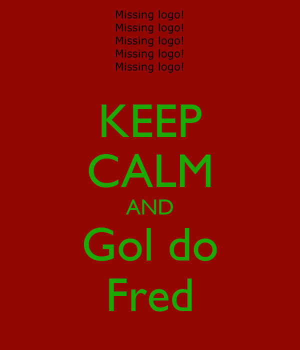 KEEP CALM AND Gol do Fred