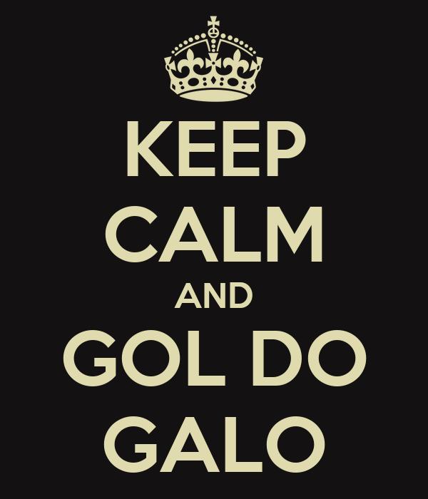KEEP CALM AND GOL DO GALO