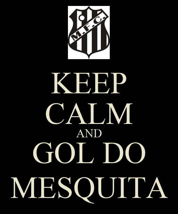 KEEP CALM AND GOL DO MESQUITA