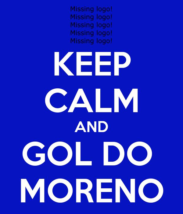 KEEP CALM AND GOL DO  MORENO
