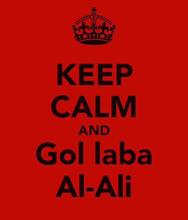 KEEP CALM AND Gol laba Al-Ali