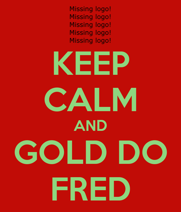 KEEP CALM AND GOLD DO FRED