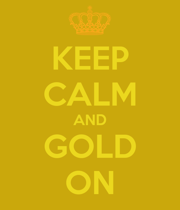 KEEP CALM AND GOLD ON