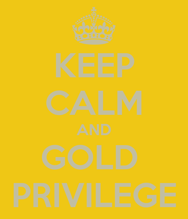 KEEP CALM AND GOLD  PRIVILEGE