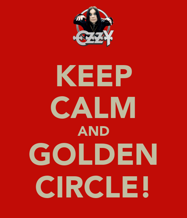 KEEP CALM AND GOLDEN CIRCLE!