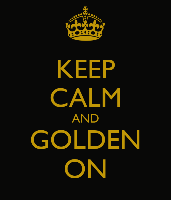 KEEP CALM AND GOLDEN ON