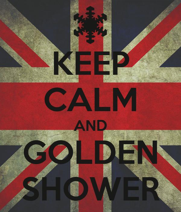 KEEP CALM AND GOLDEN SHOWER