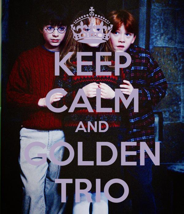 KEEP CALM AND GOLDEN TRIO