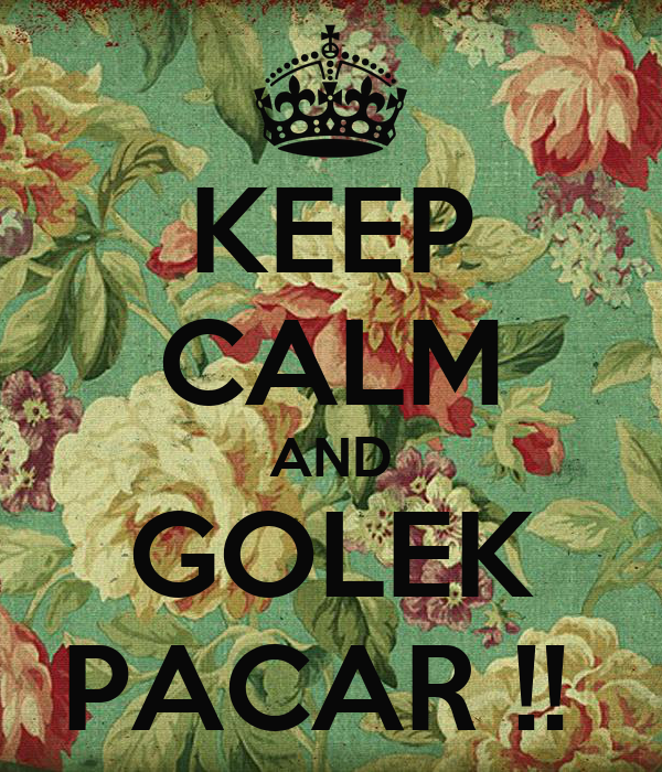 KEEP CALM AND GOLEK PACAR !!