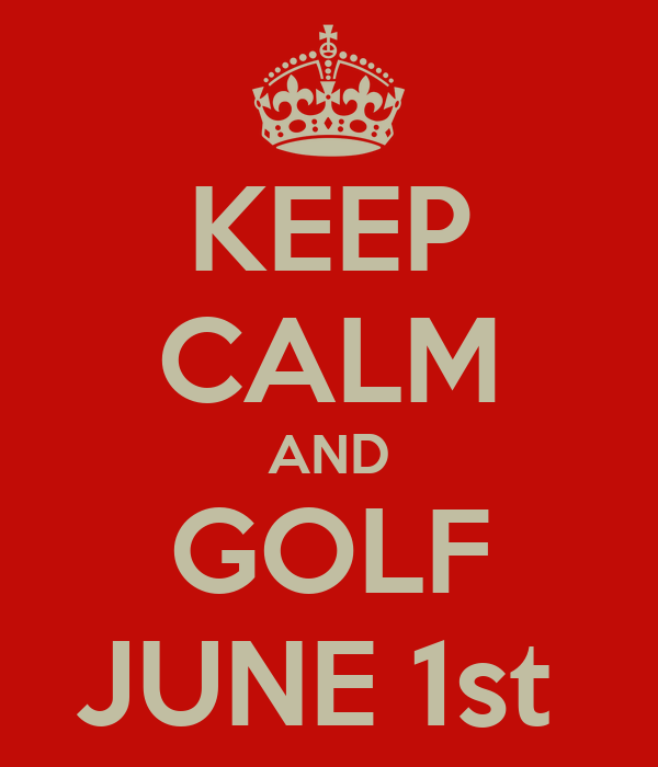KEEP CALM AND GOLF JUNE 1st