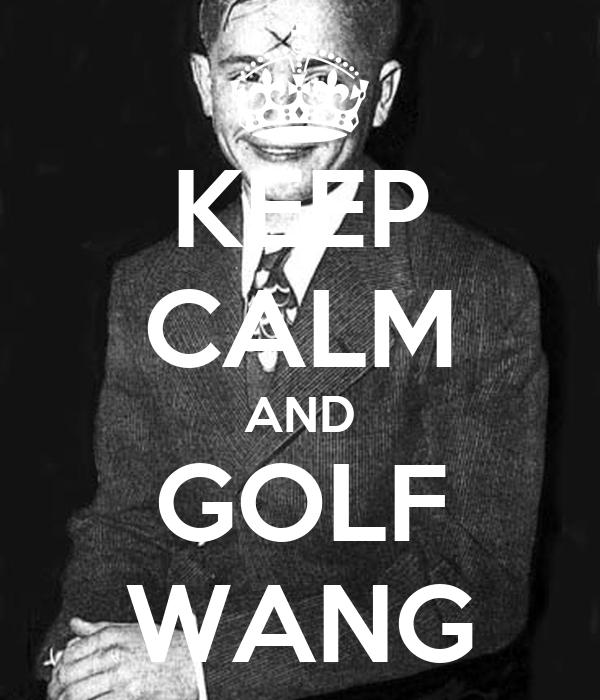 KEEP CALM AND GOLF WANG