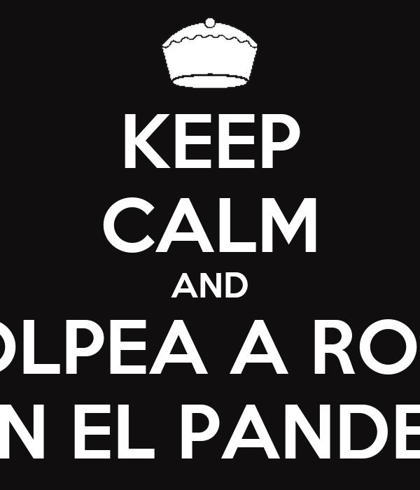 KEEP CALM AND GOLPEA A ROSA CON EL PANDERO