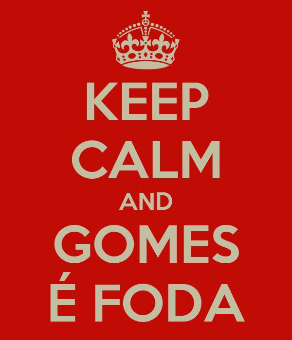 KEEP CALM AND GOMES É FODA