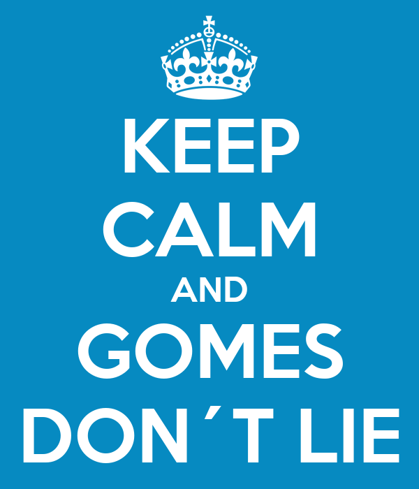 KEEP CALM AND GOMES DON´T LIE