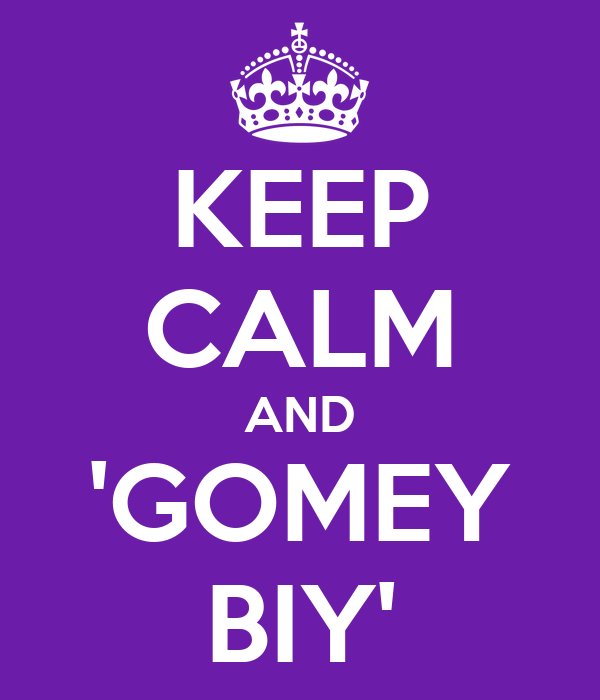 KEEP CALM AND 'GOMEY BIY'