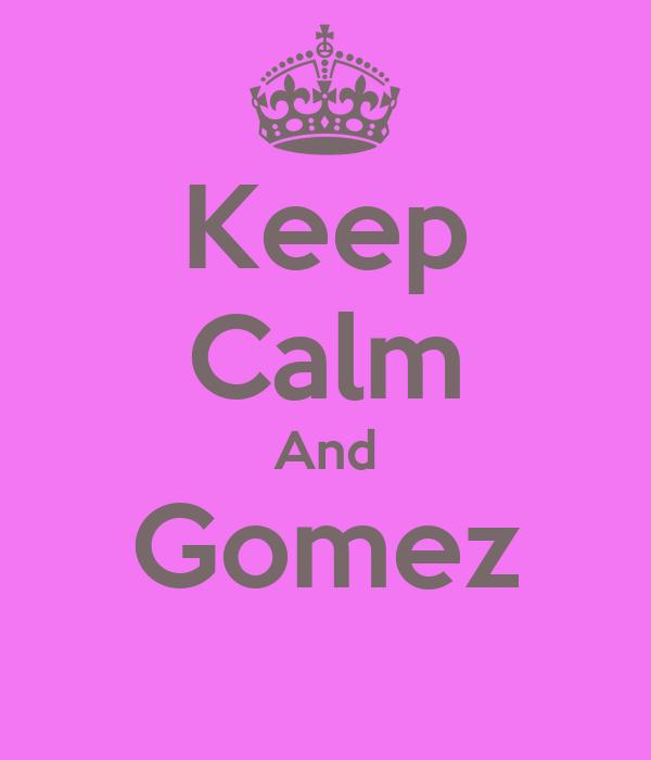 Keep Calm And Gomez