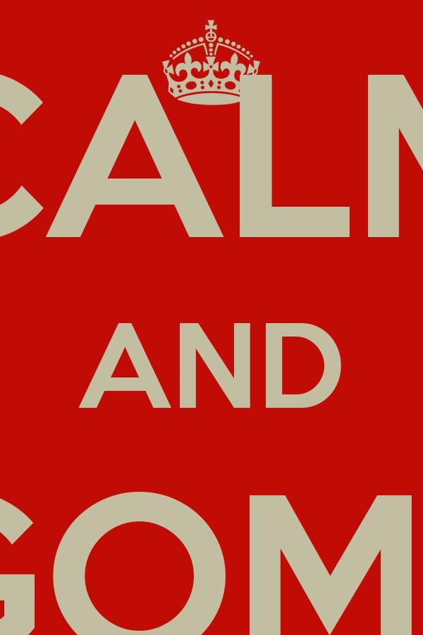 KEEP CALM AND GOML