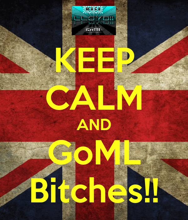 KEEP CALM AND GoML Bitches!!