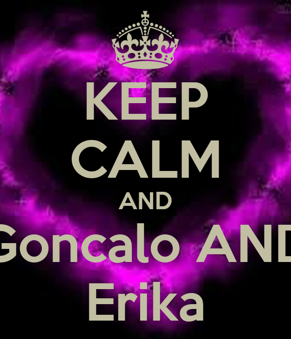 KEEP CALM AND Goncalo AND Erika
