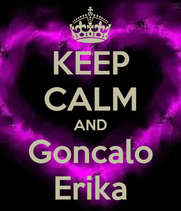 KEEP CALM AND Goncalo Erika