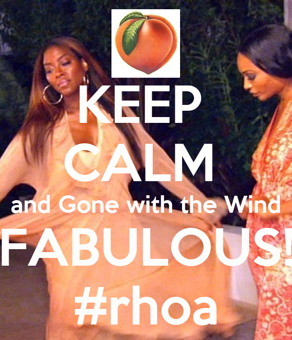 KEEP  CALM  and Gone with the Wind FABULOUS! #rhoa