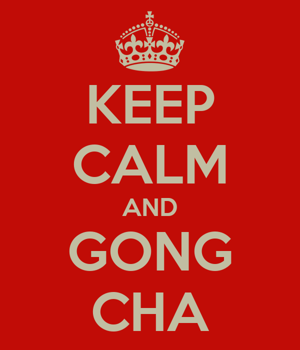 KEEP CALM AND GONG CHA