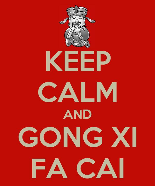 KEEP CALM AND GONG XI FA CAI