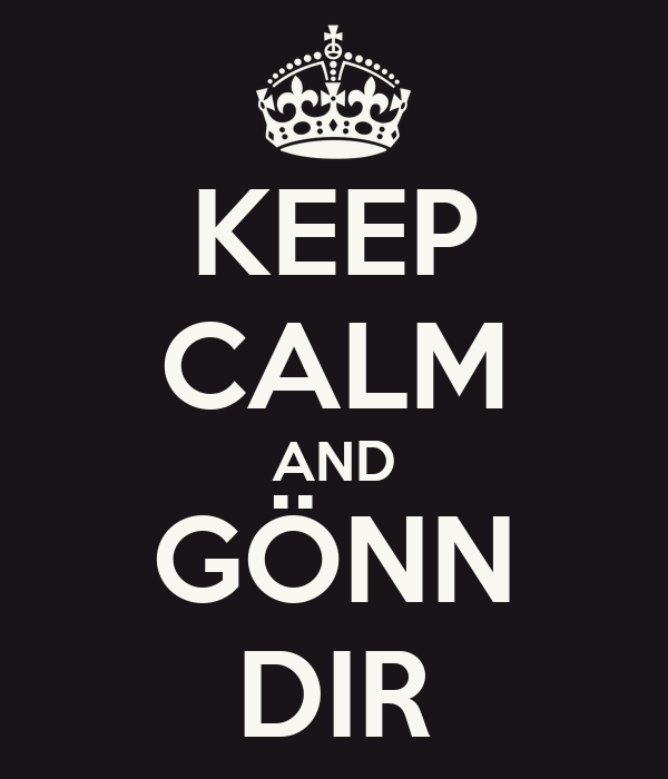 KEEP CALM AND GÖNN DIR