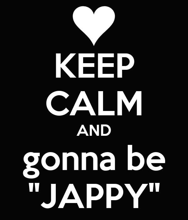 """KEEP CALM AND gonna be """"JAPPY"""""""