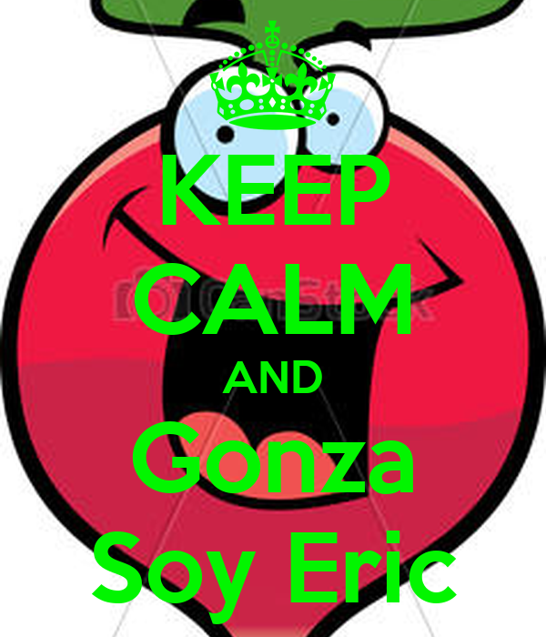 KEEP CALM AND Gonza Soy Eric