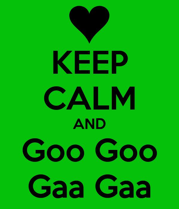 KEEP CALM AND Goo Goo Gaa Gaa