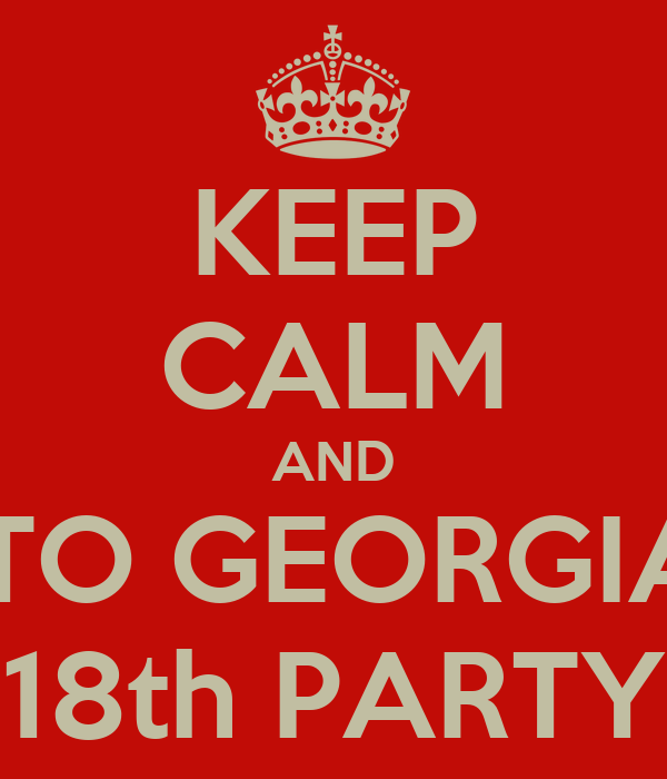 KEEP CALM AND GOO TO GEORGIANA'S  18th PARTY