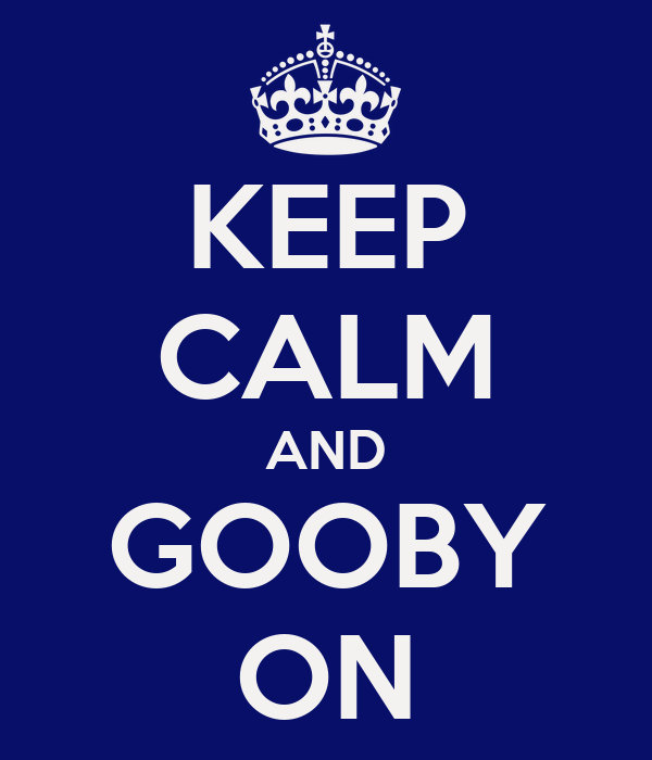 KEEP CALM AND GOOBY ON
