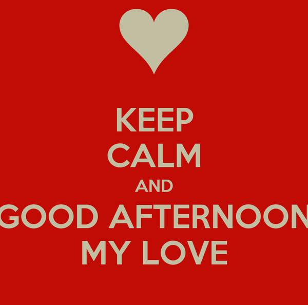 Keep Calm And Good Afternoon My Love Poster Eyad Keep Calm O Matic