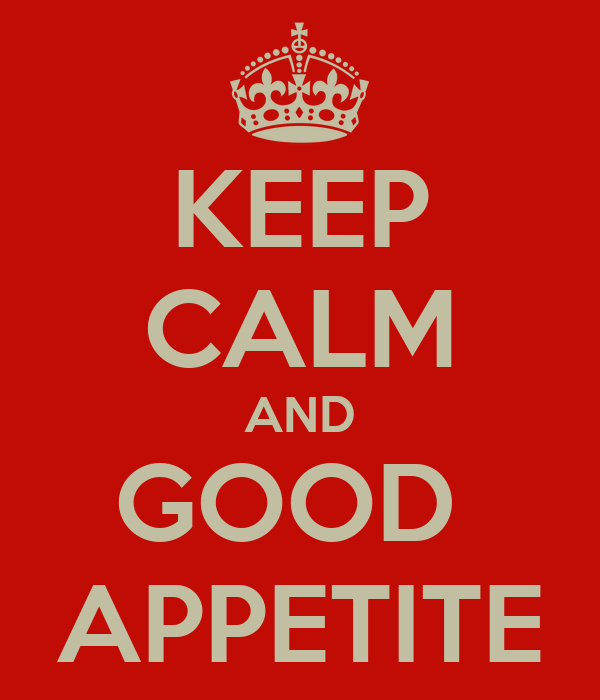 KEEP CALM AND GOOD  APPETITE