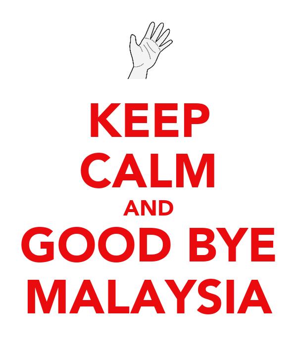 KEEP CALM AND GOOD BYE MALAYSIA