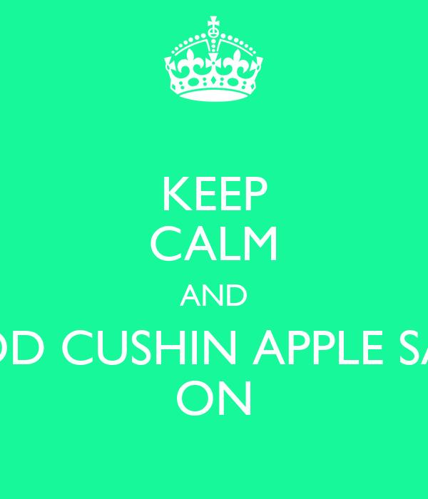 KEEP CALM AND GOOD CUSHIN APPLE SAUSE ON