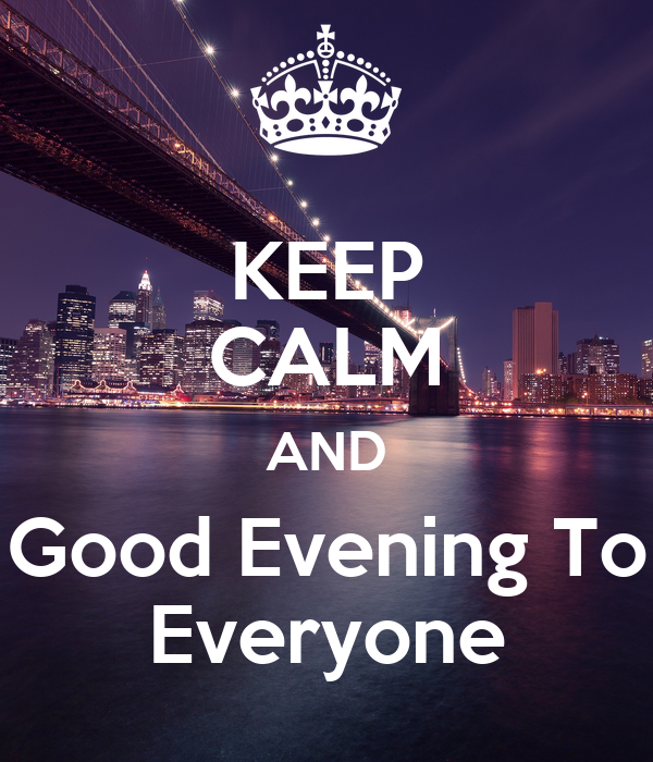 KEEP CALM AND Good Evening To Everyone