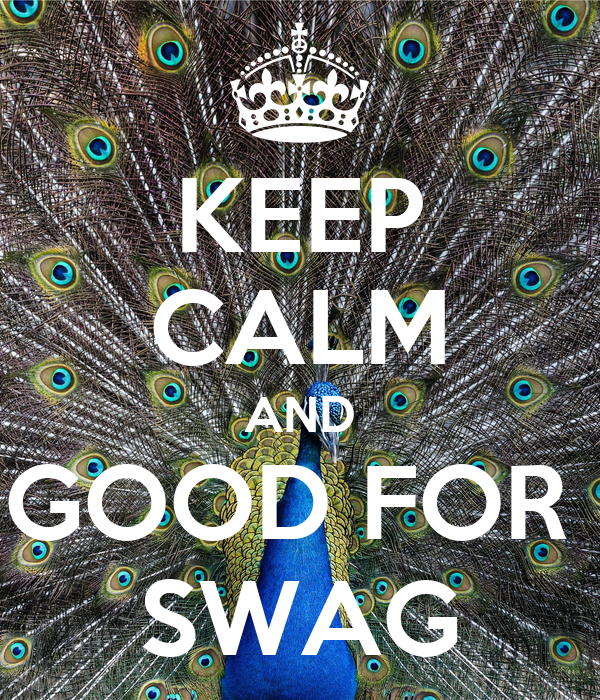 KEEP CALM AND GOOD FOR  SWAG