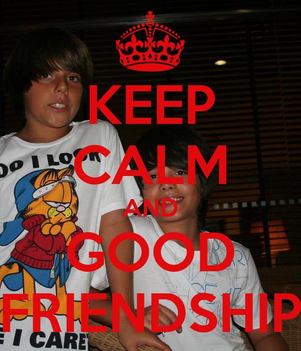 KEEP CALM AND GOOD FRIENDSHIP