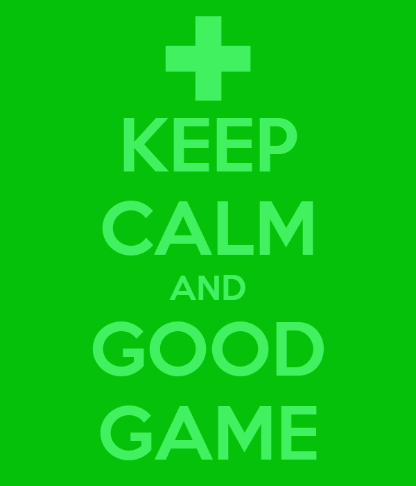 KEEP CALM AND GOOD GAME