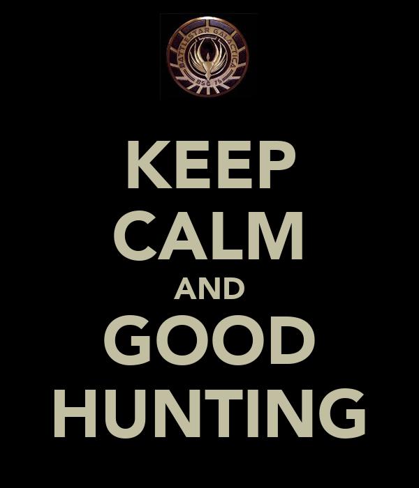 KEEP CALM AND GOOD HUNTING