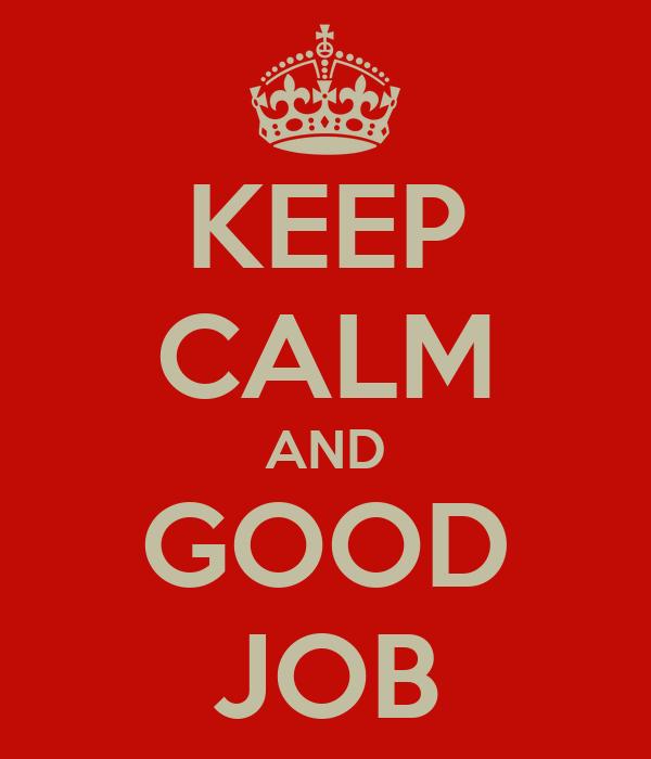 KEEP CALM AND GOOD JOB
