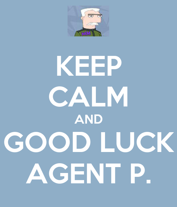 KEEP CALM AND GOOD LUCK AGENT P.
