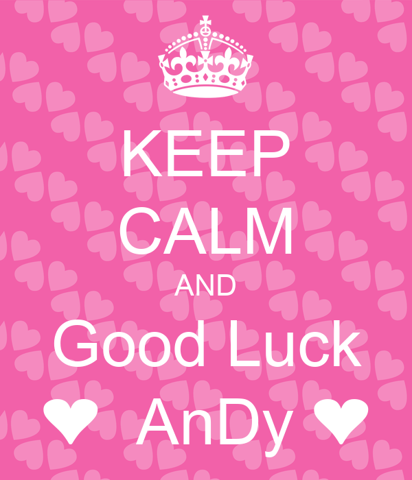 KEEP CALM AND Good Luck ❤  AnDy ❤